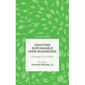 Crafting Sustainable Wine Businesses Concepts and Cases by Gilinsky & Jr. & Armand