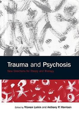 Trauma and Psychosis  nouveau Directions for Theory and Therapy by Larkin & Warren