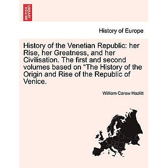 History of the Venetian Republic Her Rise Her Greatness and Her Civilization Volume II by Hazlitt & William Carew