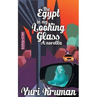 The Egypt in My Looking Glass A Novella by Kruman & Yuri