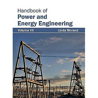 Handbook of Power and Energy Engineering Volume VII by Morand & Linda