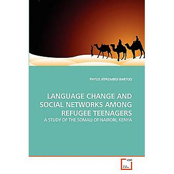 LANGUAGE CHANGE AND SOCIAL NETWORKS AMONG REFUGEE TEENAGERS by BARTOO & PHYLIS JEPKEMBOI