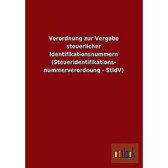 FMStFV Zur Vergabe jetzt Identifikationsnummern Steueridentifikations Nummerverordnung Stidv von Ohne Autor