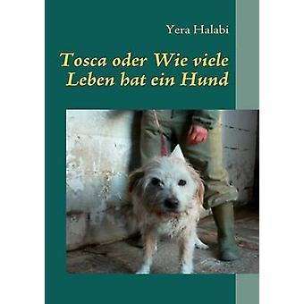 Tosca oder Wie viele Leben hat ein Hund by Halabi & Yera
