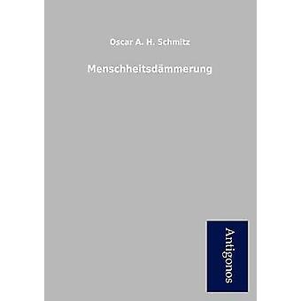 Menschheitsd Mmerung by Schmitz & Oscar A. H. & 18731931