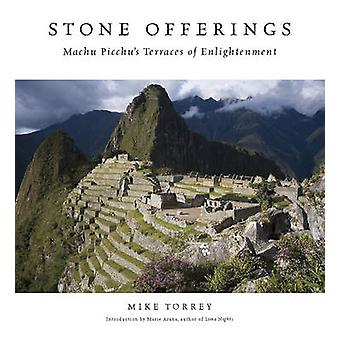 Stone Offerings - Machu Picchu's Terraces of Enlightenment by Mike Tor