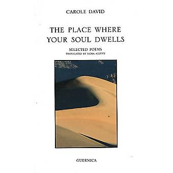 Place Where Your Soul Dwells - Selected Poems by Carole David - Nora A