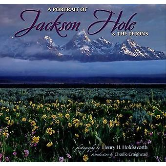 A Portrait of Jackson Hole & the Tetons by Henry H Holdsworth - Charl