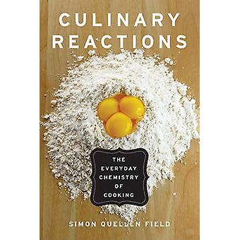 Culinary Reactions - The Everyday Chemistry of Cooking by Simon Quelle