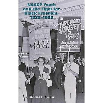 NAACP Youth and the Fight for Black Freedom - 1936-1965 by Thomas L B