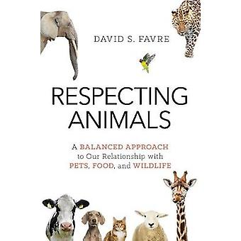 Respecting Animals - A Balanced Approach to Our Relationship with Pets