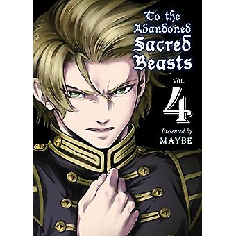 To the Abandoned Sacred Beasts 4 - Vol. 4 by Maybe - 9781945054037 Book