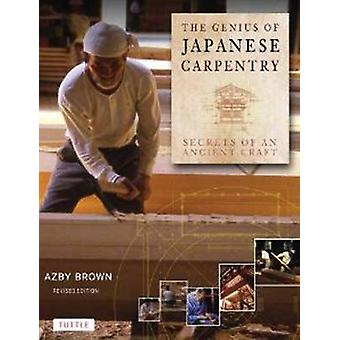 The Genius of Japanese Carpentry - Secrets of an Ancient Craft by Azby
