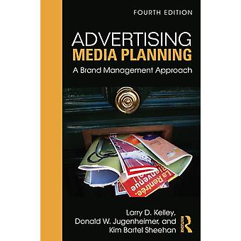 Advertising Media Planning: A Brand Management Approach (Paperback) by Kelley Larry D. Sheehan Kim Jugenheimer Donald W.