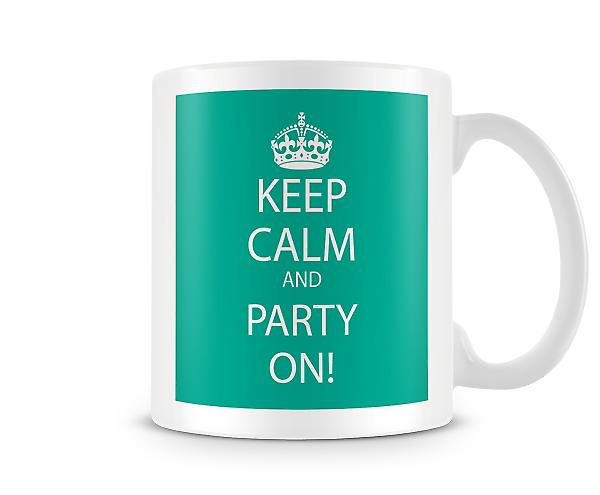 Keep Calm And Party On Printed Mug