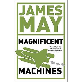 James May's Magnificent Machines - How Men in Sheds Have Changed Our L