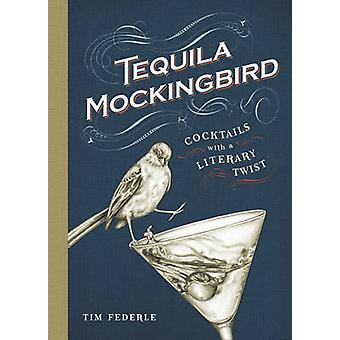 Tequila Mockingbird - Cocktails with a Literary Twist by Tim Federle -
