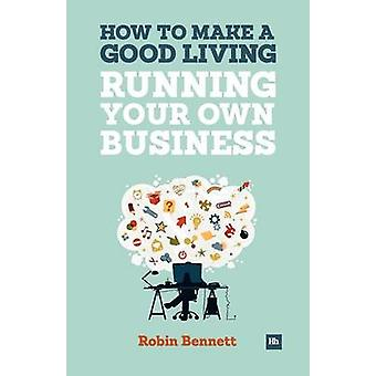 How to Make a Good Living Running Your Own Business - A Low-cost Way t