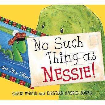 ¡No hay tal cosa como Nessie! -Una aventura de monstruo de Loch Ness por Chani McBa