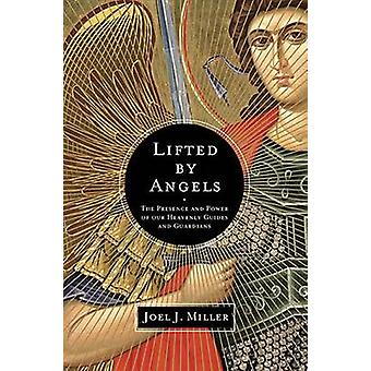 Lifted by Angels - The Presence and Power of Our Heavenly Guides and G