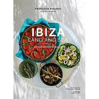 Ibiza - Land and Sea - 100 Sun-Drenched Recipes by Ibiza - Land and Se