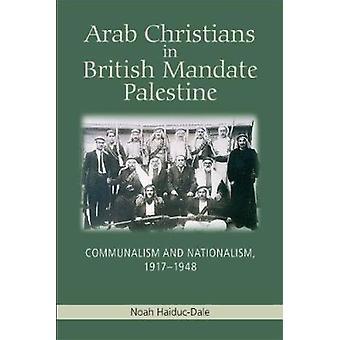 Arab Christians in British Mandate Palestine - Communalism and Nationa