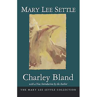 Charley Bland (New edition) by Mary Lee Settle - 9781570031496 Book