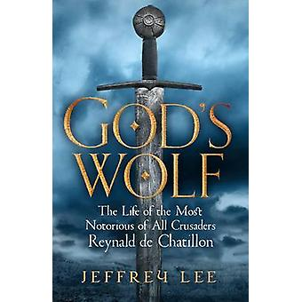 God's Wolf - The Life of the Most Notorious of All Crusaders - Reynald