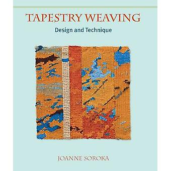 Tapestry Weaving - Design and Technique by Joanne Soroka - 97818479728