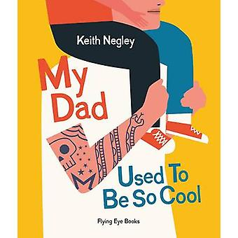 My Dad Used to be So Cool by Keith Negley - 9781909263949 Book