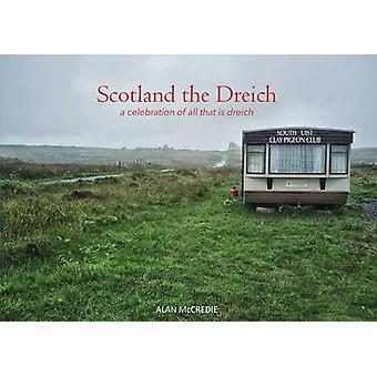 Scotland the Dreich - A Celebration of All That is Dreich by Alan McCr