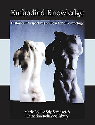 Embodied Knowledge - Historical Perspectives on Belief and Technology