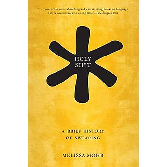 Holy Sh*t - A Brief History of Swearing by Melissa Mohr - 978019049168