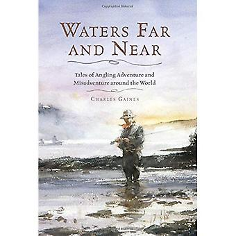 Waters Far and Near: Tales of Angling Adventure and Misadventure Around the World