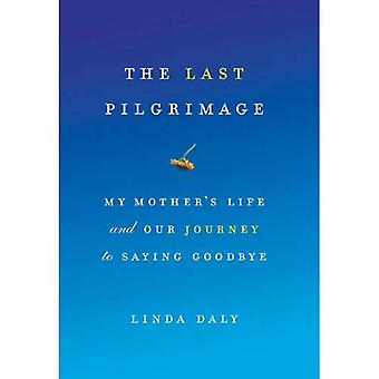 The Last Pilgrimage: My Mother's Life and Our Journey to Saying Goodbye