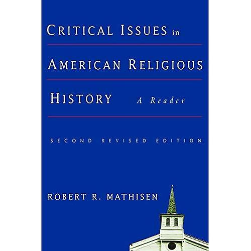Critical Issues in American Religious History  A Reader