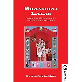Shanghai Lalas: Female Tongzhi Communities and Politics in Urban China (Queer Asia)