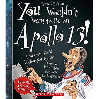 You Wouldn't Want to Be on Apollo 13! (Revised Edition) (You Wouldn't Want� To... American History)