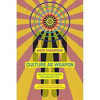 Culture as Weapon: The Art� of Influence in Everyday Life