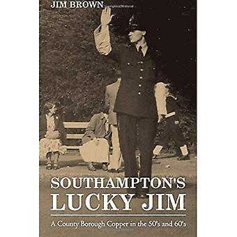Southampton's Lucky Jim - A County Borough Copper in� the 50's and 60's
