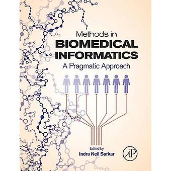 Methods in Biomedical Informatics A Pragmatic Approach by Sarkar & Indra Neil