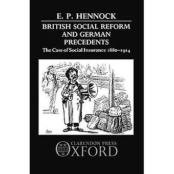 British Social Reform and German Precedents The Case of Social Insurance 18801914 by Hennock & E. P.