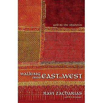 Walking from East to West God in the Shadows by Zacharias & Ravi