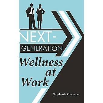 NextGeneration Wellness at Work by Overman & Stephenie