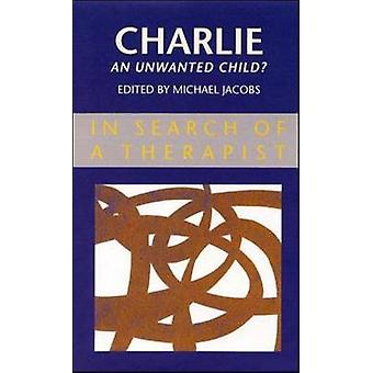 Charlie  An Unwanted Child by Jacobs & Michael