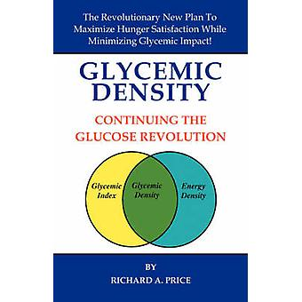 Glycemic Density Continuing the Glucose Revolutio by Price & Richard A.