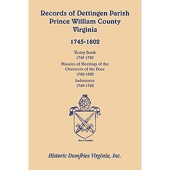 Records of Dettingen Parish Prince William County Virginia Vestry Book 17451785 Minutes of Meetings of the Overseers of the Poor 17881802 Ind by Historic Dumfries Virginia & Inc