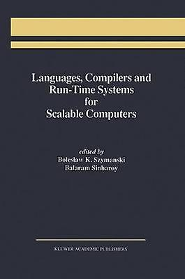 Languages Compilers and RunTime Systems for Scalable Computers by Szymanski & Boleslaw K.