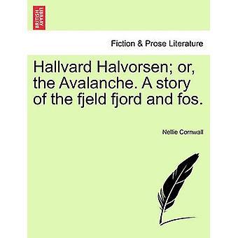 Hallvard Halvorsen oder die Lawine. Eine Geschichte der Fjeld Fjord und fos. von Cornwall & Nellie