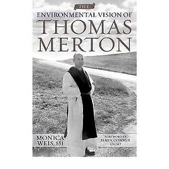 The Environmental Vision of Thomas Merton by Weis & Monica